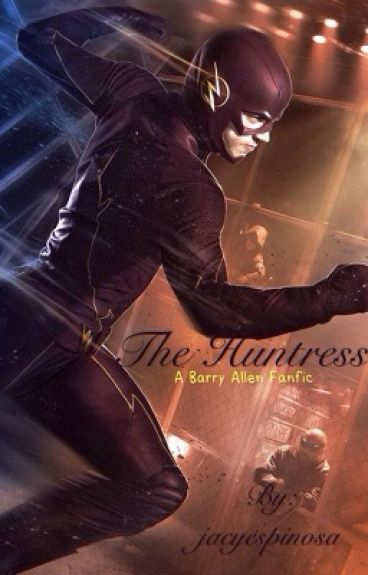 The Huntress ( A Barry Allen/ Flash Fanfiction) {ON HOLD}