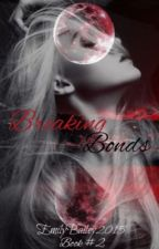 Breaking Bonds (Book #2) by EmilyBailey2015