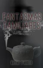 Fantasmas familiares y otras experiencias paranormales by MatiasDAngelo