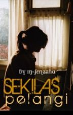 Sekilas Pelangi -- [END] by FNAzizahaa