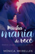 Minha mania de você - Irmãos Louzada - Livro III - Nicolas by MonicaMeirellesdC