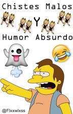 Chistes Malos y Humor Absurdo by -FxckinPerfxct