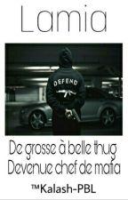 Chronique De Lamia : De Grosse A Belle Thug Devenu Chef De Mafia [ Correction ] by Kalash-PBL