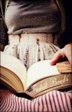 Faded Bonds. by ElizabethShadow