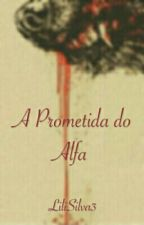 A Prometida do Alfa by LiliSilva3