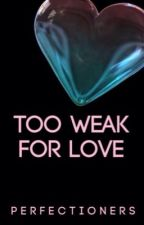 Too Weak for Love by Perfectioners