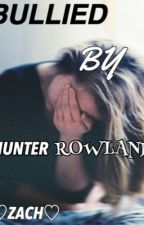 Bullied By Hunter Rowland by bruhitszachary