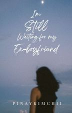 Still Waiting for my Ex Boyfriend [Completed] #Wattys2017 by PinayKimchii