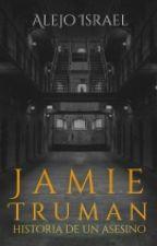Jamie Truman: Historia de un asesino by Alejo-Israel