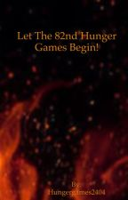 Let The 82nd Hunger Games Begin! by Hungergames2404