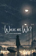 Where Are We? by HafifahKomariah