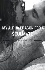 My Alpha Dragon for a Soulmate by jessielee2009