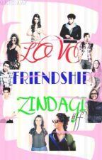 Love, Friendship, ZINDAGI by MuskaanAdnani