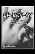 2H: REPLAY by shaanis