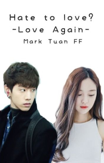 Hate To Love? Got7 Mark Tuan Fanfic