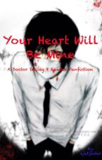 Your Heart Will Be Mine (A Doctor Smiley x Reader fan fiction) by ajabjester