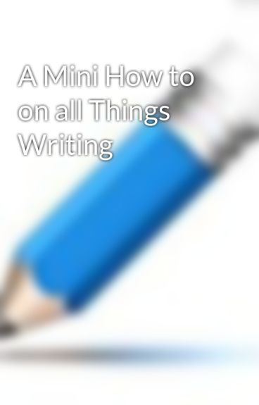 A Mini How to on all Things Writing by 1mcford