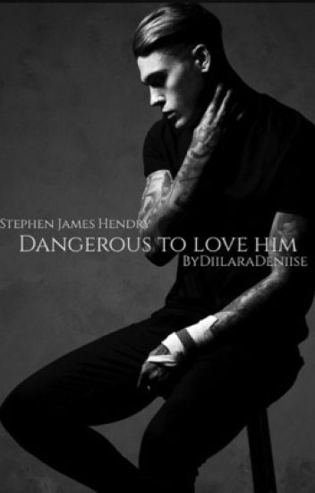 Dangerous to Love him.