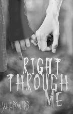 Right Through Me by JuliePowers