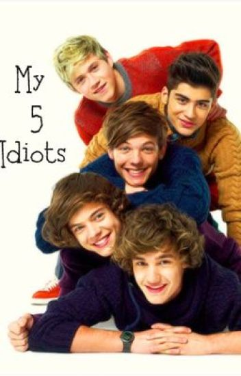 My 5 Idiots (One Direction Fan Fiction)