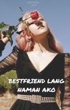 [ BOOK 1 ] Bestfriend Lang Naman Ako  by _friestastic_