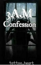 3A.M Confession by Tattoo_Heart