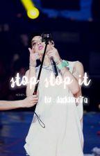 Stop Stop It :; Wang Jackson  by jacksoneira
