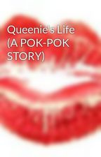 Queenie's Life (A POK-POK STORY) by queen_GREEN