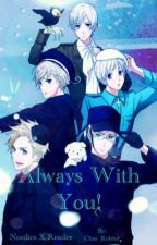 Always With You!! [Nordics X Reader] by Chay_Kohler
