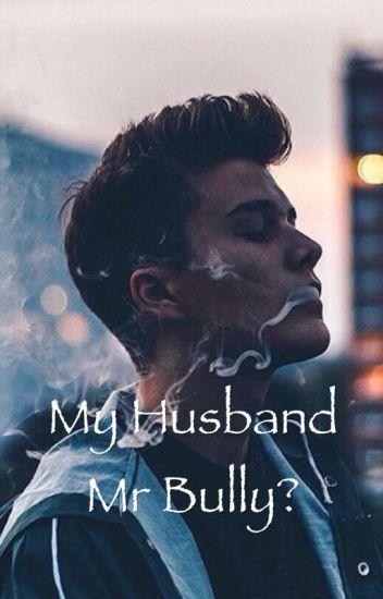 My Husband Mr Bully?