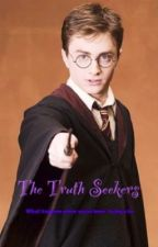 The Truth Seekers (Harry Potter Fanfic) by RoxyWebster2002