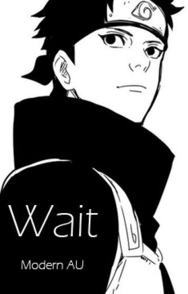 Wait [Shisui Uchiha - Modern AU]