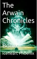 The Arwain Chronicles Book I by IceheartPhoenix