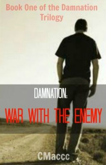 Damnation: War with the Enemy - Book 1 of the Damnation Trilogy (ON HOLD...)