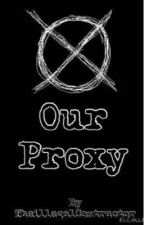 Our Proxy - Reader x creepypasta by TheillegalContractor