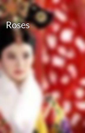 Roses by eileenyweenypoo