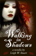 Walking in Shadows by LeighWStuart