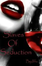 Slaves Of Seduction. by IffuWinchester