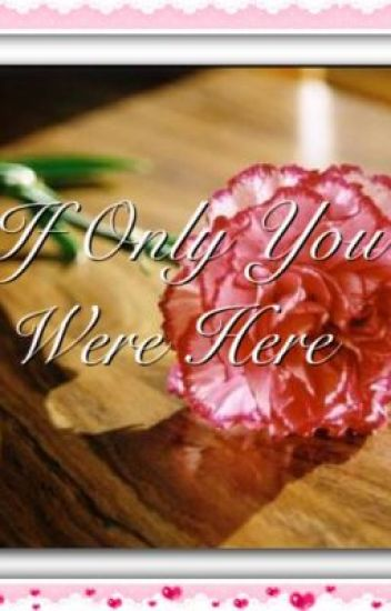 If Only You Were Here ~ True Story ~