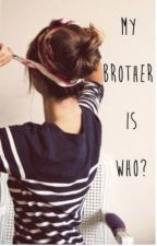 My Brother is Who? ( Niall Horan And Harry Styles Fanfiction ) by ohhharrehh