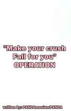 """""""Make your crush Fall for you"""" OPERATION by PANDAmoniumPANDA"""