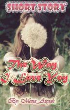 The Way I Love You by Maisyah_Ahara