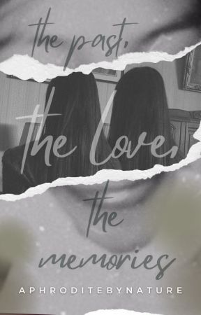 The Past, The Love, The Memories by AphroditeByNature