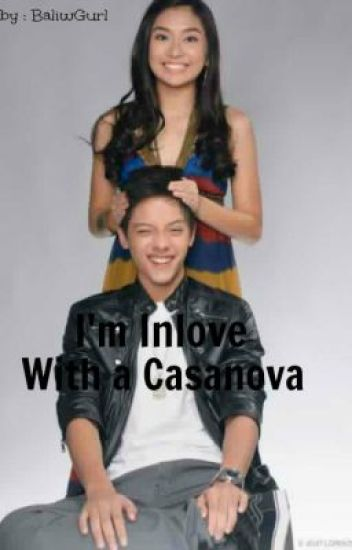 I'M IN LOVE WITH A CASANOVA (Kathniel) (OnGoiNg)