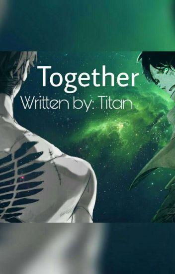 """Together """"Ereri Fanfiction"""" Levi x Eren"""