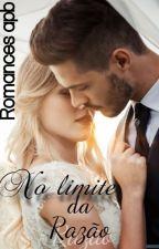 No Limite da Razão  by Romances_APB