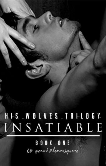 Insatiable: His Wolves Trilogy [Book 1]