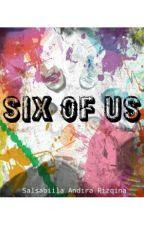 SIX OF US by salsabilaandira