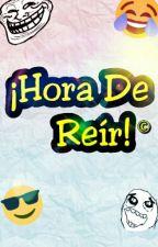 ¡Hora De Reir! [TERMINADA] by IntiYenOlaveCatrileo