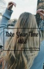 Take Your Time Miss by klsxcamtthew